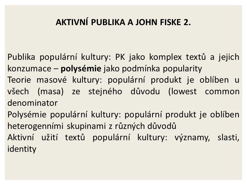 AKTIVNÍ PUBLIKA A JOHN FISKE 2.