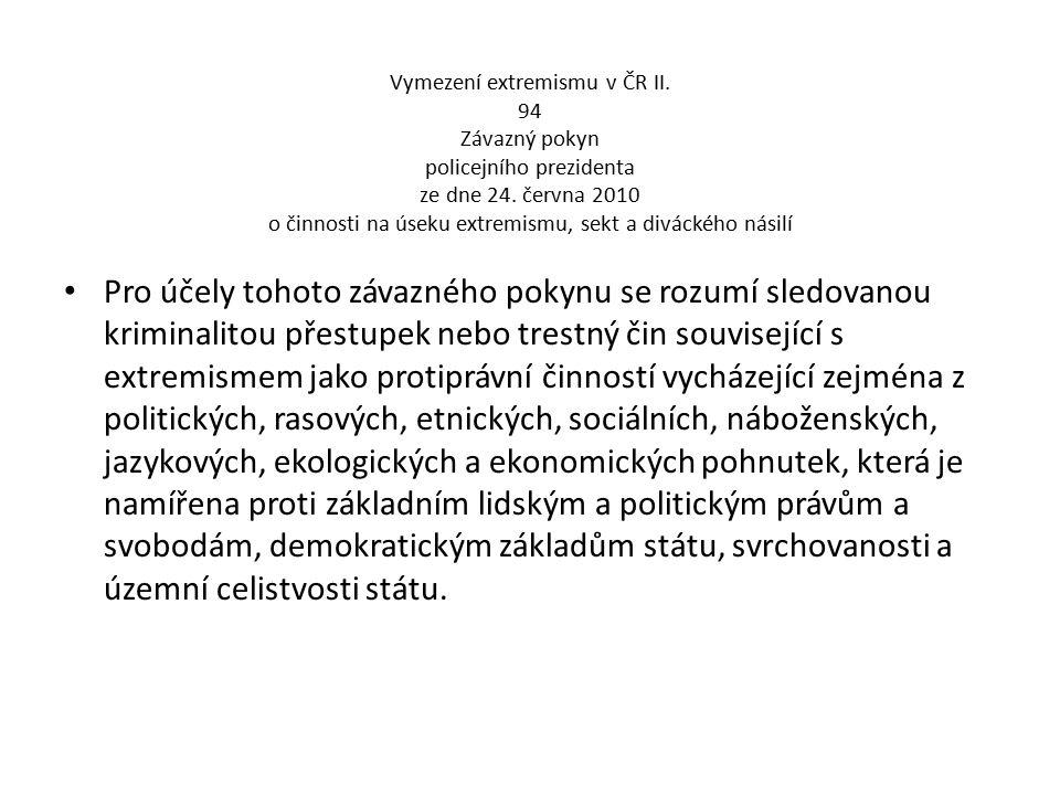 Vymezení extremismu v ČR II. 94 Závazný pokyn policejního prezidenta ze dne 24. června 2010 o činnosti na úseku extremismu, sekt a diváckého násilí Pr