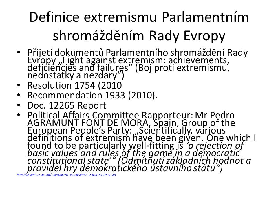 "Definice extremismu Parlamentním shromážděním Rady Evropy Přijetí dokumentů Parlamentního shromáždění Rady Evropy ""Fight against extremism: achievements, deficiencies and failures (Boj proti extremismu, nedostatky a nezdary ) Resolution 1754 (2010 Recommendation 1933 (2010)."