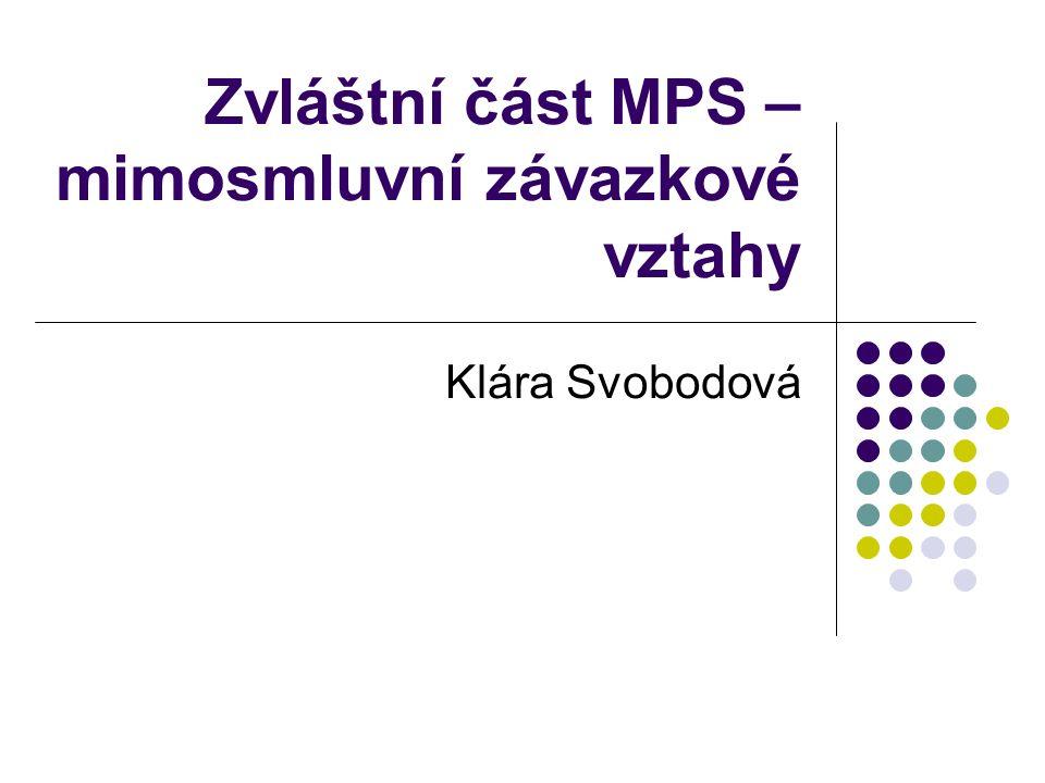 Zvláštní část MPS – mimosmluvní závazkové vztahy Klára Svobodová