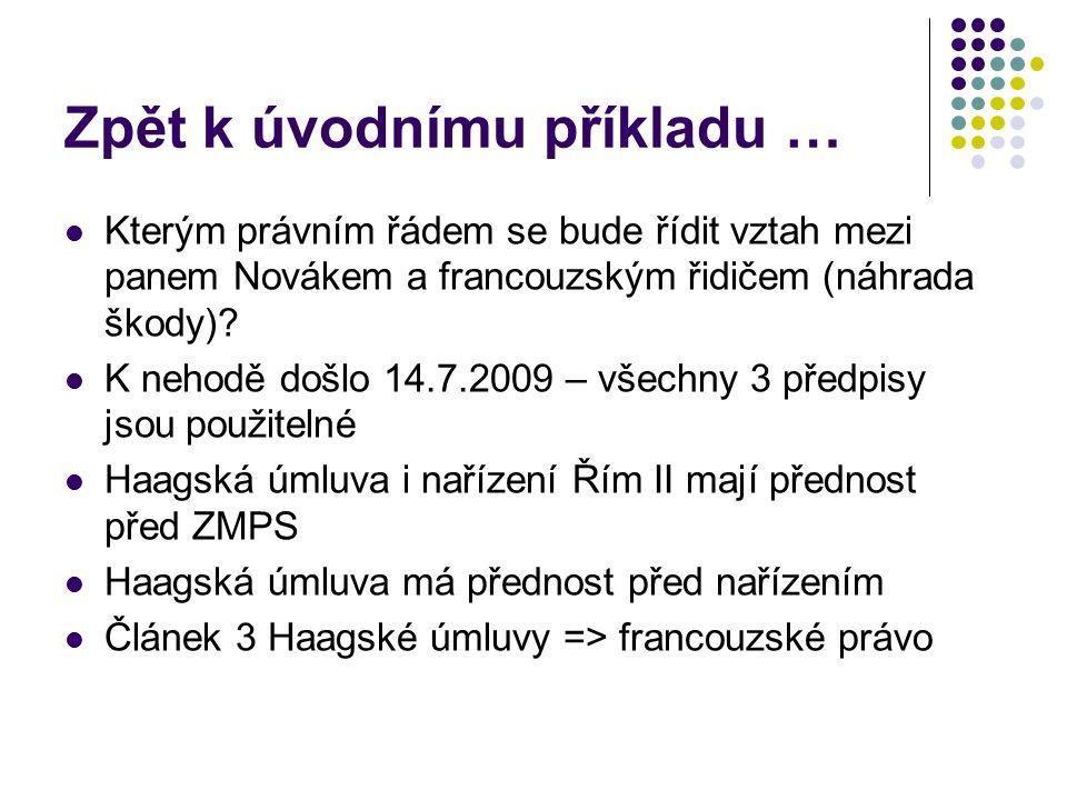 Zpět k úvodnímu příkladu … Kterým právním řádem se bude řídit vztah mezi panem Novákem a francouzským řidičem (náhrada škody).