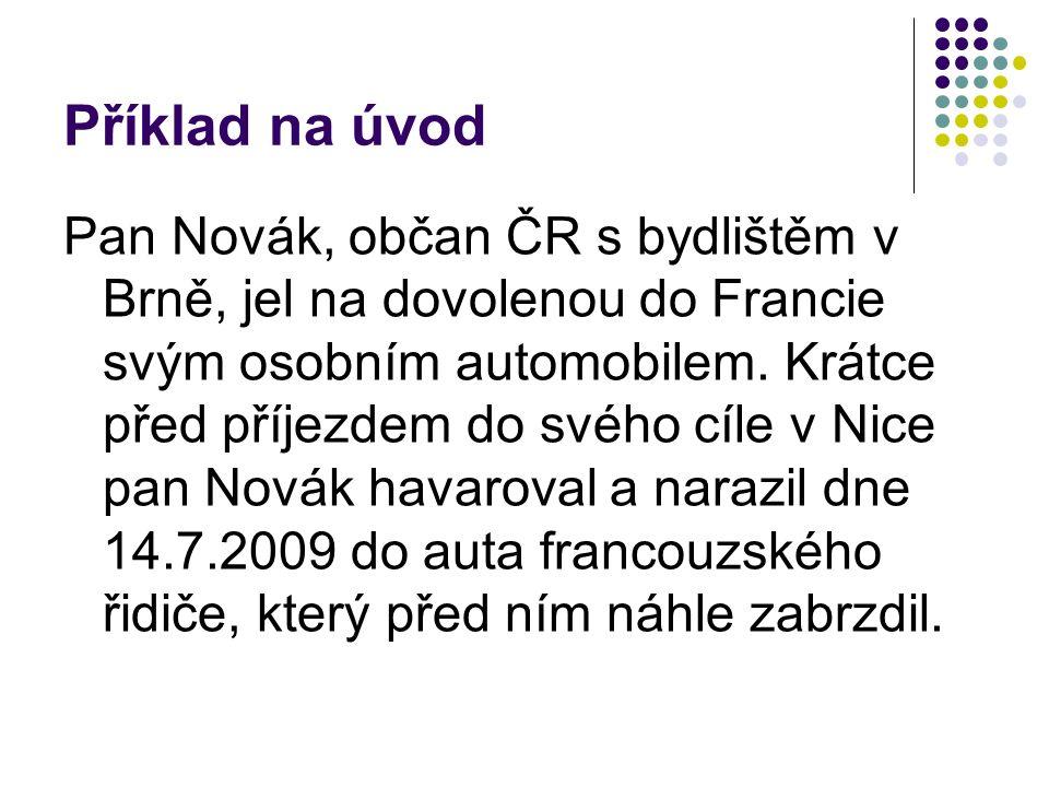 Příklad na úvod Pan Novák, občan ČR s bydlištěm v Brně, jel na dovolenou do Francie svým osobním automobilem.