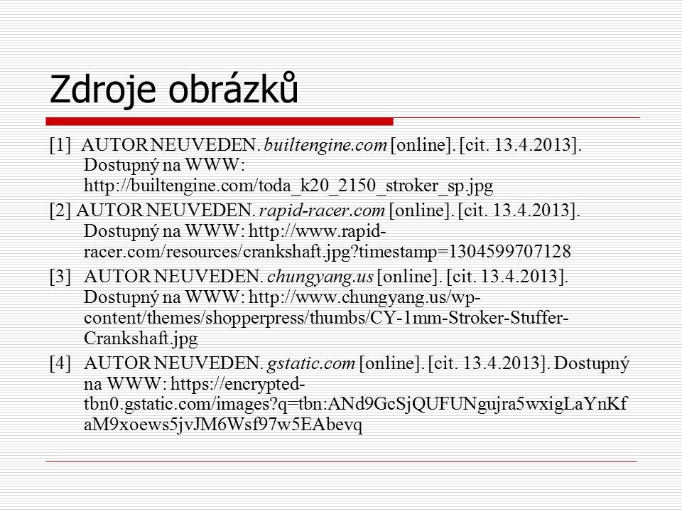 Zdroje obrázků [1] AUTOR NEUVEDEN. builtengine.com [online]. [cit. 13.4.2013]. Dostupný na WWW: http://builtengine.com/toda_k20_2150_stroker_sp.jpg [2