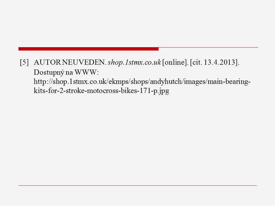 [5] AUTOR NEUVEDEN. shop.1stmx.co.uk [online]. [cit. 13.4.2013]. Dostupný na WWW: http://shop.1stmx.co.uk/ekmps/shops/andyhutch/images/main-bearing- k