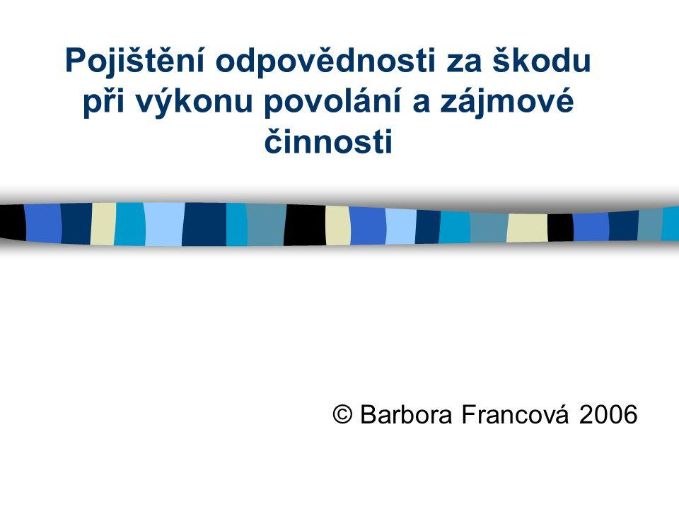 Pojištění odpovědnosti za škodu při výkonu povolání a zájmové činnosti © Barbora Francová 2006