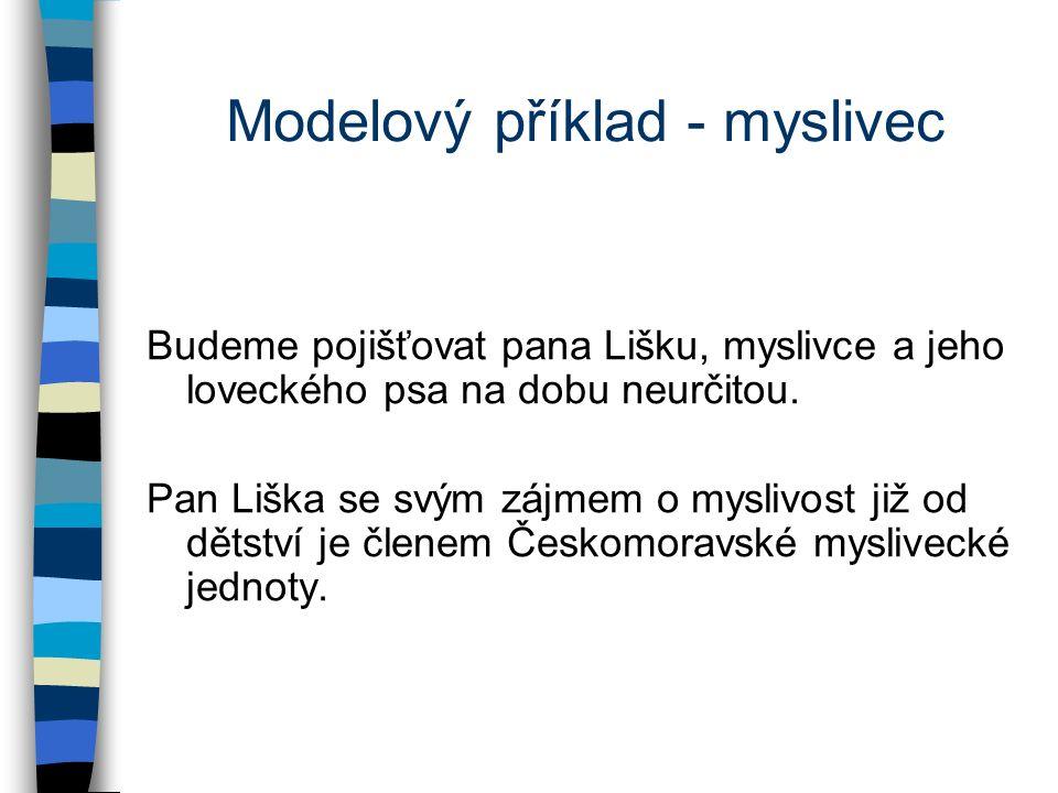 Modelový příklad - myslivec Budeme pojišťovat pana Lišku, myslivce a jeho loveckého psa na dobu neurčitou.