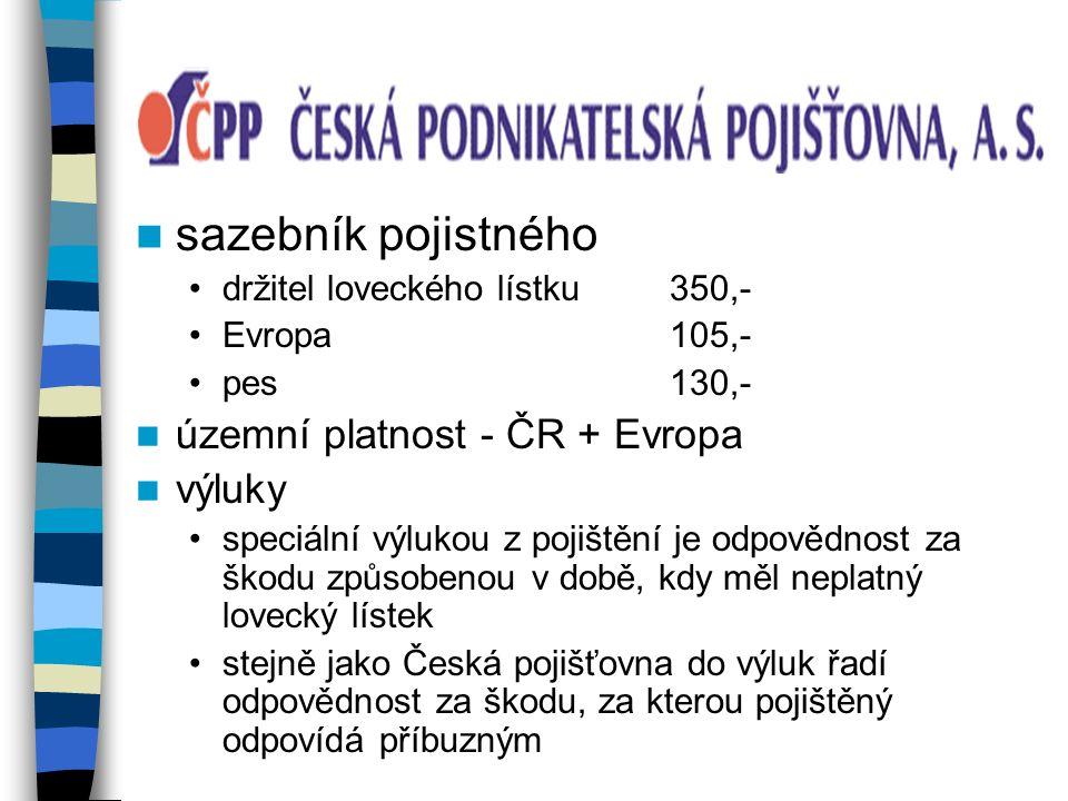 sazebník pojistného držitel loveckého lístku350,- Evropa105,- pes130,- územní platnost - ČR + Evropa výluky speciální výlukou z pojištění je odpovědnost za škodu způsobenou v době, kdy měl neplatný lovecký lístek stejně jako Česká pojišťovna do výluk řadí odpovědnost za škodu, za kterou pojištěný odpovídá příbuzným