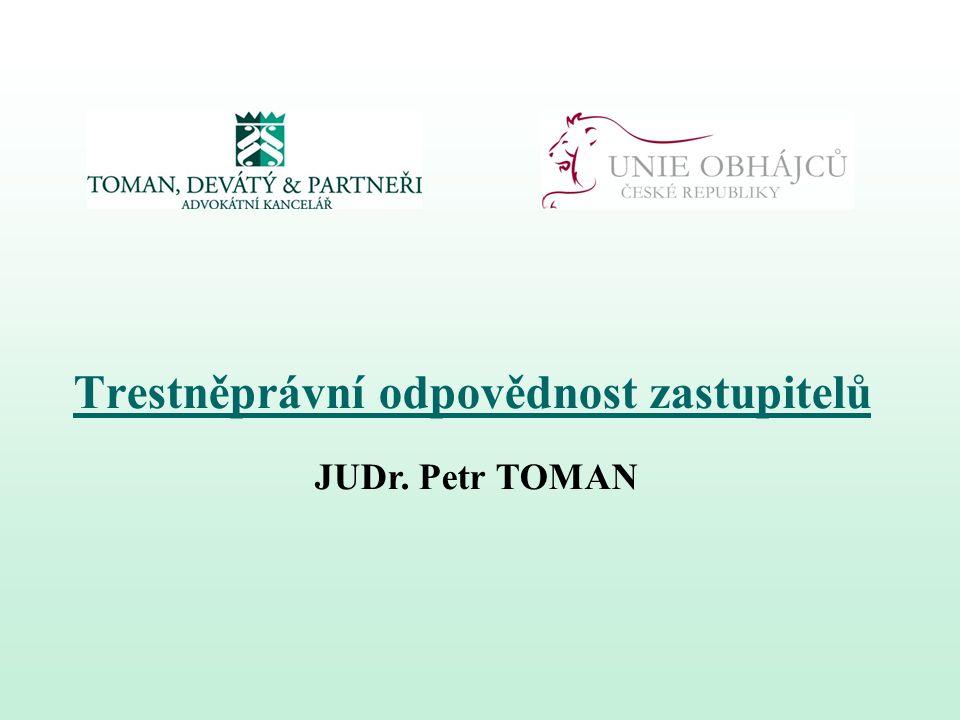Trestněprávní odpovědnost zastupitelů JUDr. Petr TOMAN