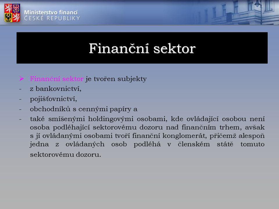  Finanční sektor je tvořen subjekty -z bankovnictví, -pojišťovnictví, -obchodníků s cennými papíry a -také smíšenými holdingovými osobami, kde ovládající osobou není osoba podléhající sektorovému dozoru nad finančním trhem, avšak s jí ovládanými osobami tvoří finanční konglomerát, přičemž alespoň jedna z ovládaných osob podléhá v členském státě tomuto sektorovému dozoru.
