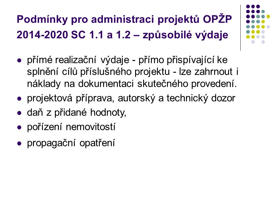 Podmínky pro administraci projektů OPŽP 2014-2020 SC 1.1 a 1.2 – způsobilé výdaje přímé realizační výdaje - přímo přispívající ke splnění cílů příslušného projektu - lze zahrnout i náklady na dokumentaci skutečného provedení.