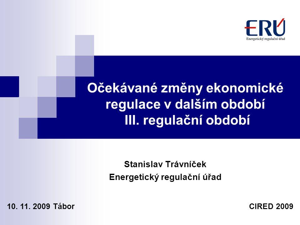 Očekávané změny ekonomické regulace v dalším období III. regulační období Stanislav Trávníček Energetický regulační úřad 10. 11. 2009 Tábor CIRED 2009