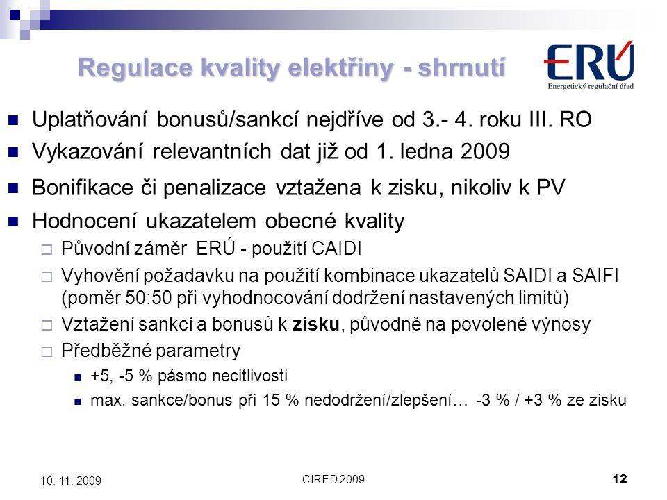 CIRED 200912 10. 11. 2009 Uplatňování bonusů/sankcí nejdříve od 3.- 4. roku III. RO Vykazování relevantních dat již od 1. ledna 2009 Bonifikace či pen