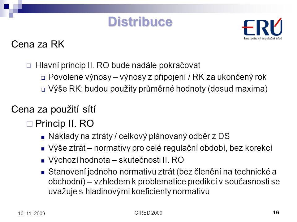 CIRED 200916 10. 11. 2009 Distribuce Cena za RK  Hlavní princip II. RO bude nadále pokračovat  Povolené výnosy – výnosy z připojení / RK za ukončený