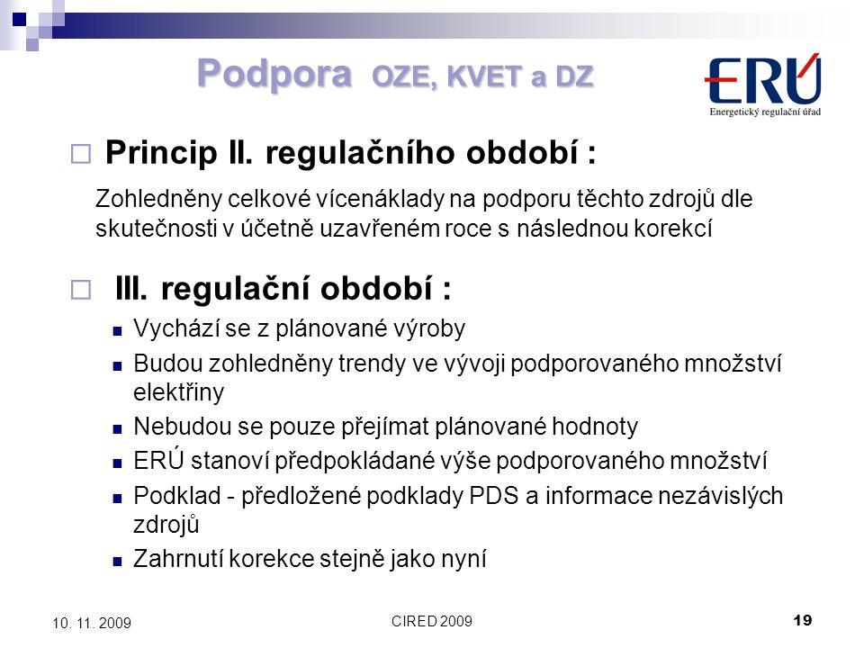 CIRED 200919 10. 11. 2009 Podpora OZE, KVET a DZ  Princip II. regulačního období : Zohledněny celkové vícenáklady na podporu těchto zdrojů dle skuteč
