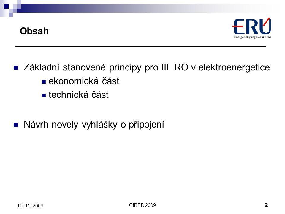 CIRED 20092 10. 11. 2009 Obsah Základní stanovené principy pro III. RO v elektroenergetice ekonomická část technická část Návrh novely vyhlášky o přip