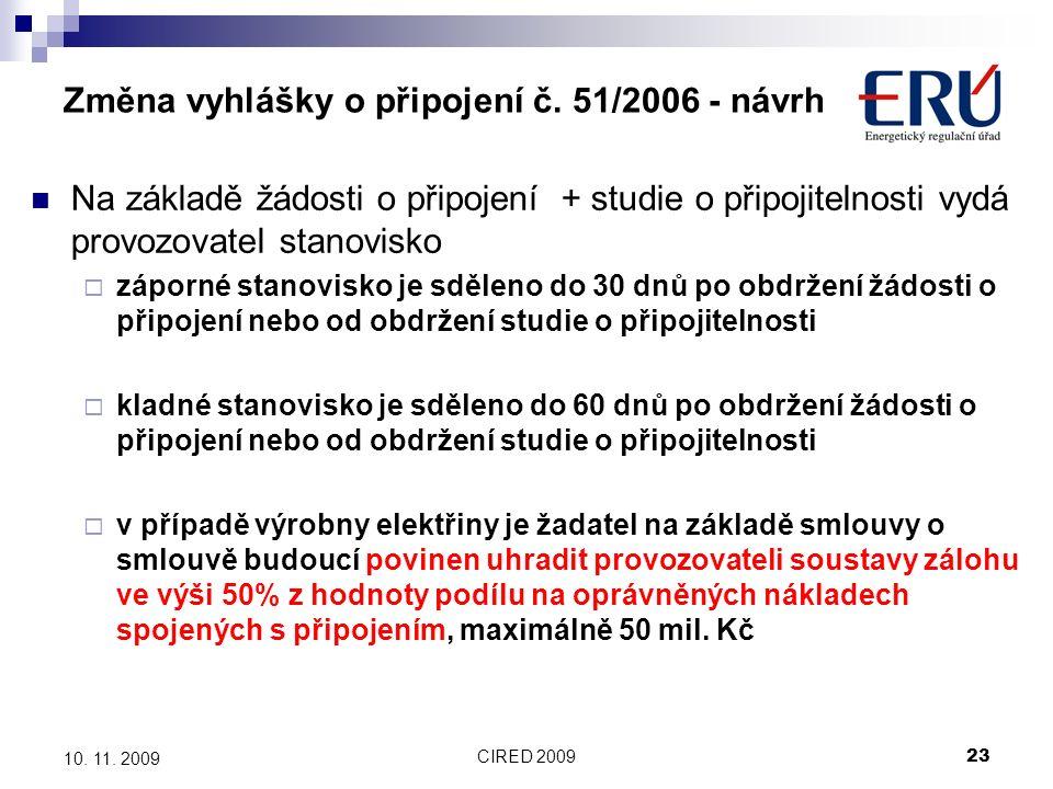CIRED 200923 10. 11. 2009 Změna vyhlášky o připojení č. 51/2006 - návrh Na základě žádosti o připojení + studie o připojitelnosti vydá provozovatel st