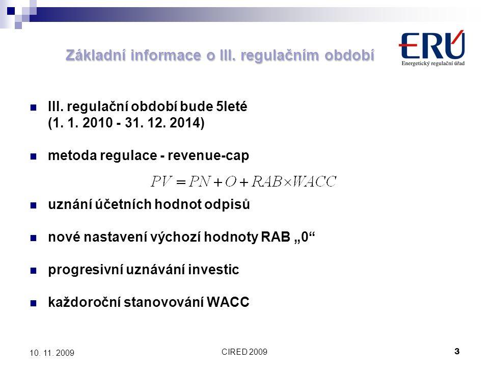 CIRED 20093 10. 11. 2009 Základní informace o III. regulačním období III. regulační období bude 5leté (1. 1. 2010 - 31. 12. 2014) metoda regulace - re