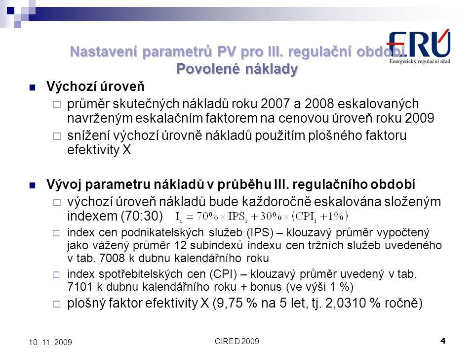 CIRED 20094 10. 11. 2009 Nastavení parametrů PV pro III. regulační období Povolené náklady Výchozí úroveň  průměr skutečných nákladů roku 2007 a 2008
