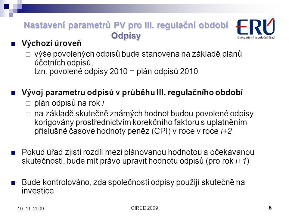 CIRED 20095 10. 11. 2009 Nastavení parametrů PV pro III. regulační období Odpisy Výchozí úroveň  výše povolených odpisů bude stanovena na základě plá