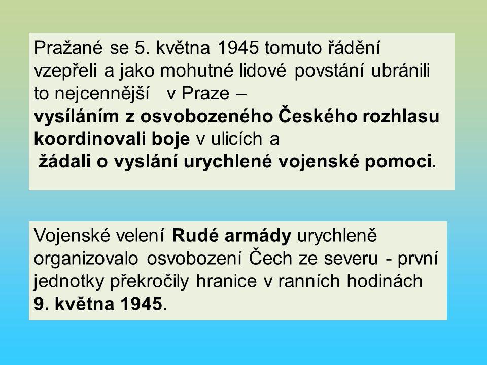 Vojenské velení Rudé armády urychleně organizovalo osvobození Čech ze severu - první jednotky překročily hranice v ranních hodinách 9.