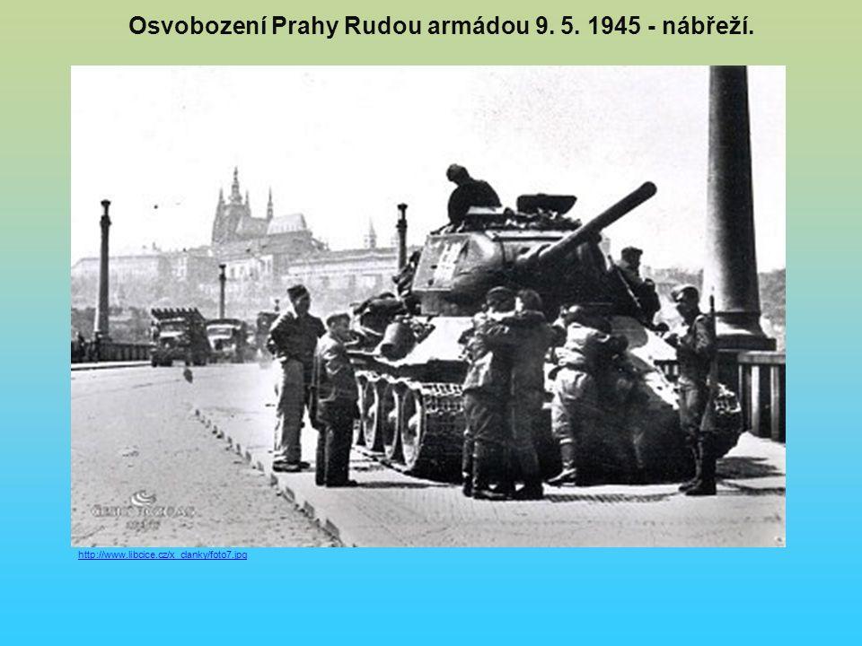 Osvobození Prahy Rudou armádou 9. 5. 1945 - nábřeží. http://www.libcice.cz/x_clanky/foto7.jpg