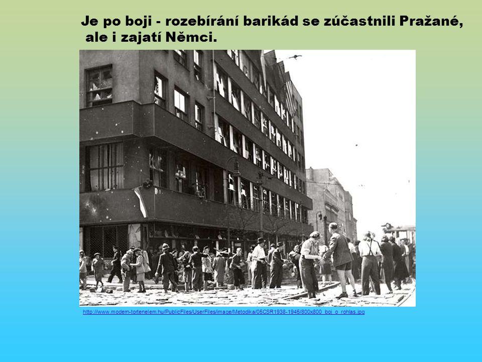 http://www.modern-tortenelem.hu/PublicFiles/UserFiles/image/Metodika/05CSR1938-1945/800x800_boj_o_rohlas.jpg Je po boji - rozebírání barikád se zúčastnili Pražané, ale i zajatí Němci.
