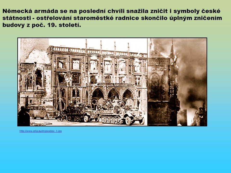http://www.orloj.eu/img/xx/pov_1.jpg Německá armáda se na poslední chvíli snažila zničit i symboly české státnosti - ostřelování staroměstké radnice skončilo úplným zničením budovy z poč.