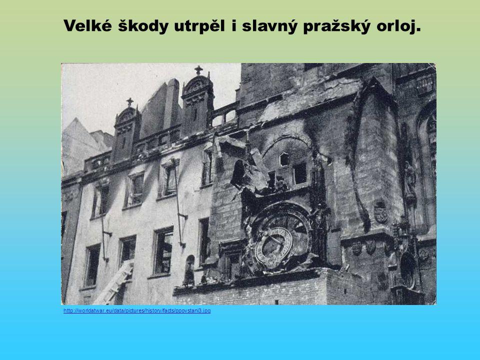 http://worldatwar.eu/data/pictures/history/facts/ppovstani3.jpg Velké škody utrpěl i slavný pražský orloj.