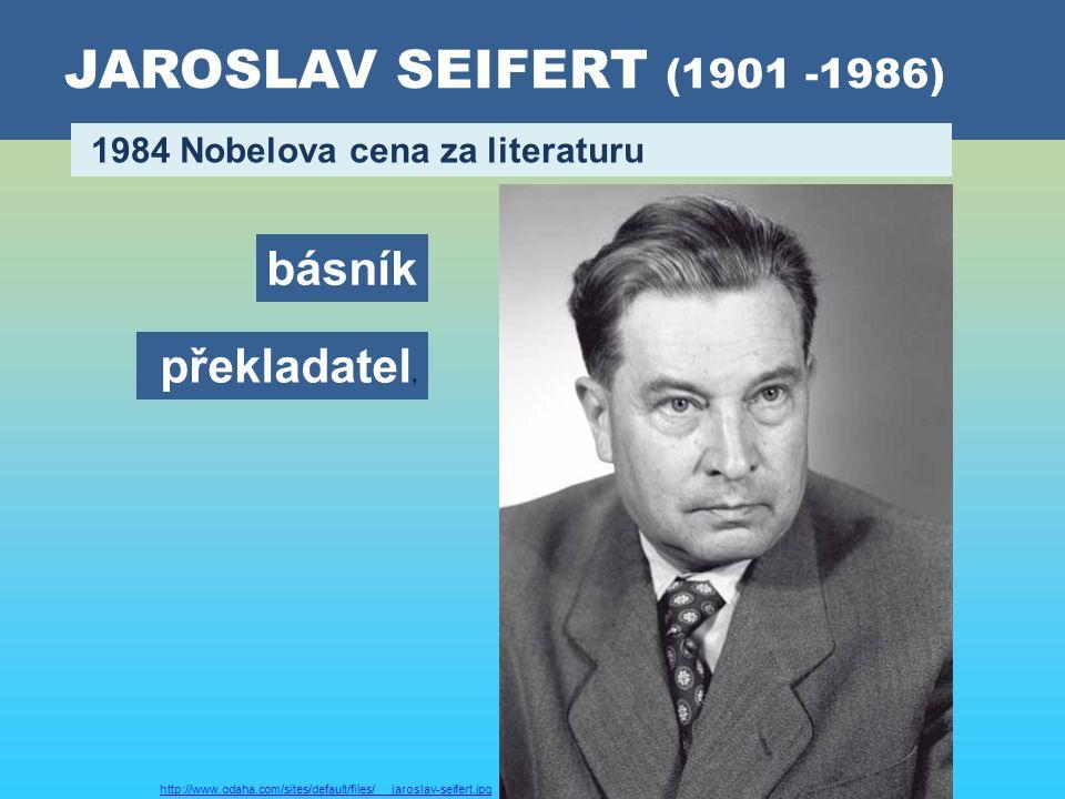 JAROSLAV SEIFERT (1901 -1986) 1984 Nobelova cena za literaturu překladatel, básník http://www.odaha.com/sites/default/files/ jaroslav-seifert.jpg