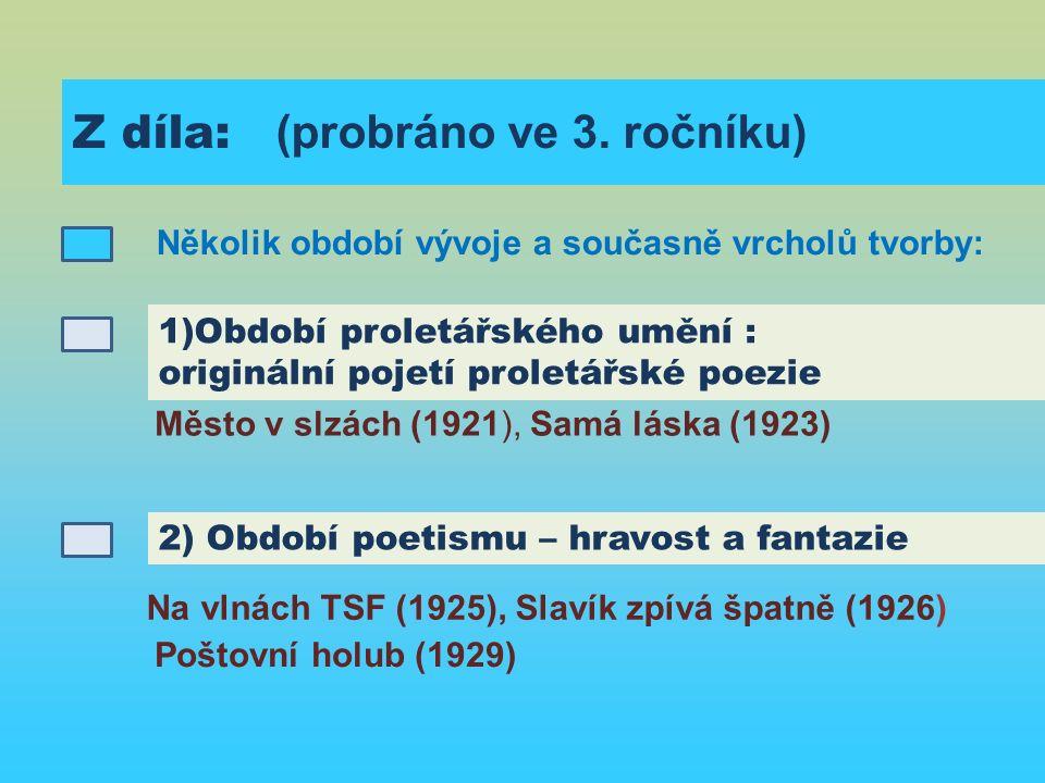 b) občanská a bojovná poezie, oslava Prahy a) intimní lyrika s nostalgií a motivem uplývání času Jablko z klína (1933), Jaro, sbohem (1937) Zhasněte světla (1938), Vějíř Boženy Němcové (1940), Světlem oděná(1940), Kamenný most (1944) 3) Období od konce dvacátých let do konce padesátých Ruce Venušiny (1936),