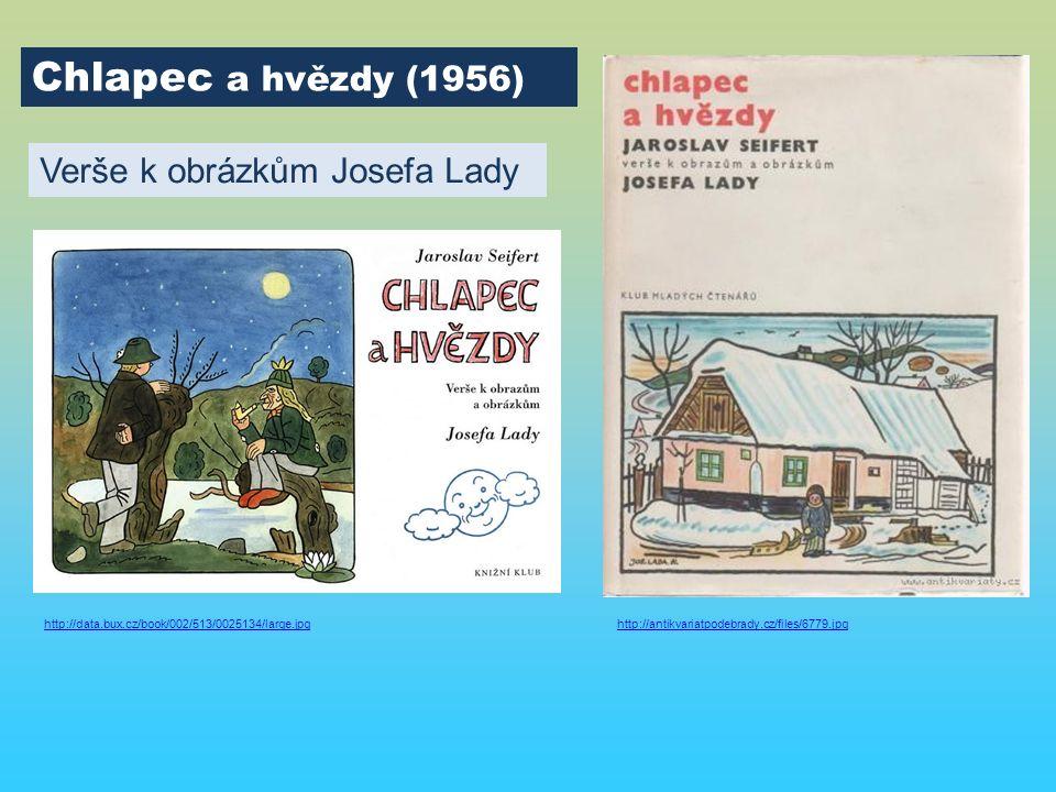 Chlapec a hvězdy (1956) http://antikvariatpodebrady.cz/files/6779.jpg Verše k obrázkům Josefa Lady http://data.bux.cz/book/002/513/0025134/large.jpg