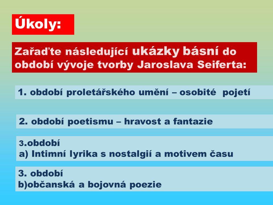 Úkoly: 2.období poetismu – hravost a fantazie 3. období b)občanská a bojovná poezie 1.