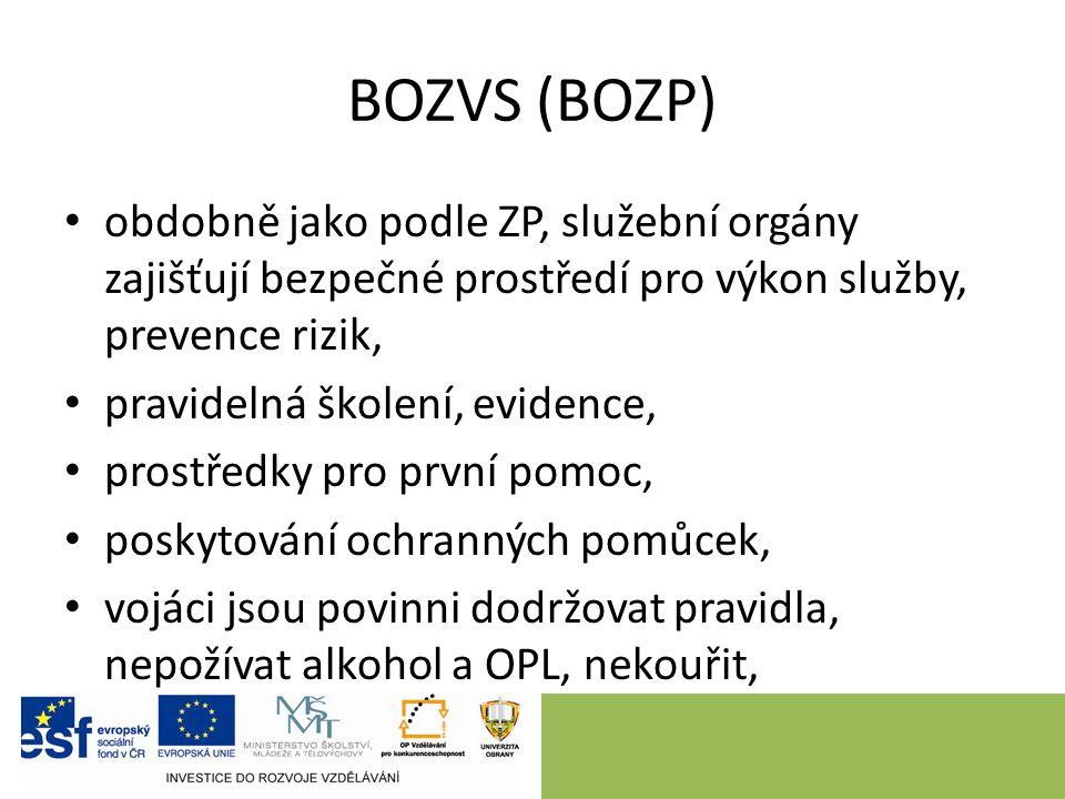 BOZVS (BOZP) obdobně jako podle ZP, služební orgány zajišťují bezpečné prostředí pro výkon služby, prevence rizik, pravidelná školení, evidence, prostředky pro první pomoc, poskytování ochranných pomůcek, vojáci jsou povinni dodržovat pravidla, nepožívat alkohol a OPL, nekouřit,
