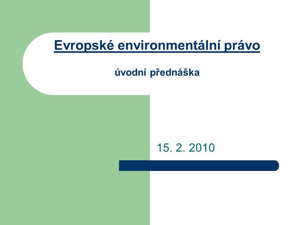 Osnova přednášky Ochrana životního prostředí v EU Vývoj EEP Ekologická politika + akční programy Právo ES jako nástroj ekologické politiky