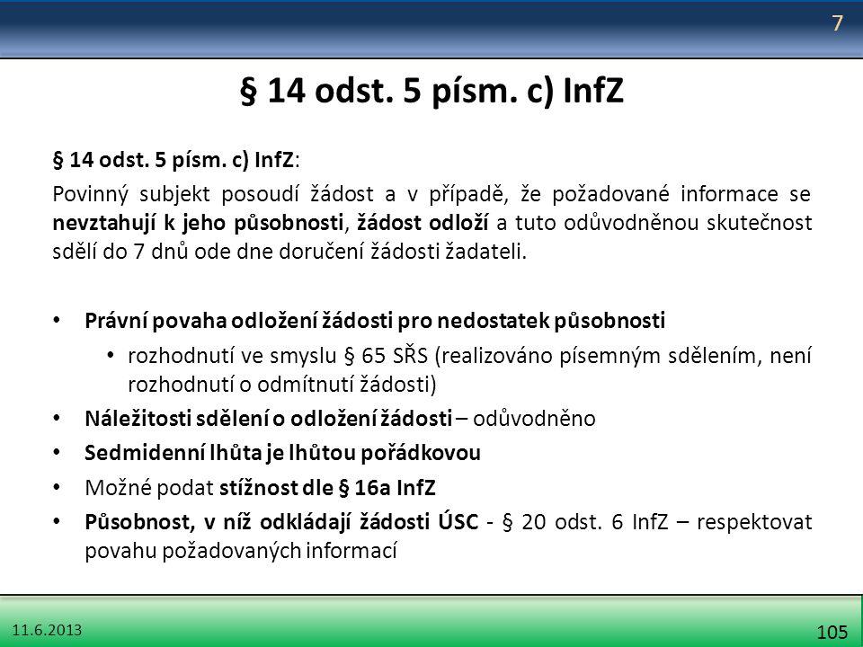 11.6.2013 105 § 14 odst. 5 písm. c) InfZ § 14 odst. 5 písm. c) InfZ: Povinný subjekt posoudí žádost a v případě, že požadované informace se nevztahují