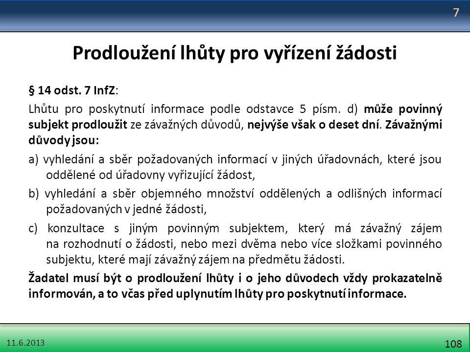 11.6.2013 108 Prodloužení lhůty pro vyřízení žádosti § 14 odst. 7 InfZ: Lhůtu pro poskytnutí informace podle odstavce 5 písm. d) může povinný subjekt