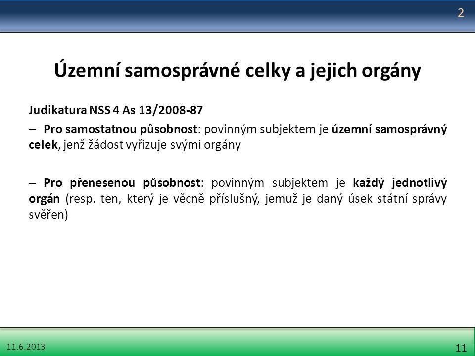 11.6.2013 11 Územní samosprávné celky a jejich orgány Judikatura NSS 4 As 13/2008-87 – Pro samostatnou působnost: povinným subjektem je územní samospr