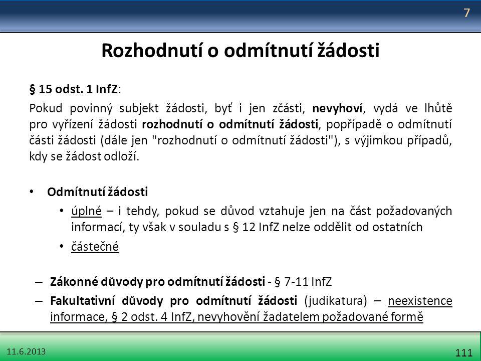 11.6.2013 111 Rozhodnutí o odmítnutí žádosti § 15 odst. 1 InfZ: Pokud povinný subjekt žádosti, byť i jen zčásti, nevyhoví, vydá ve lhůtě pro vyřízení