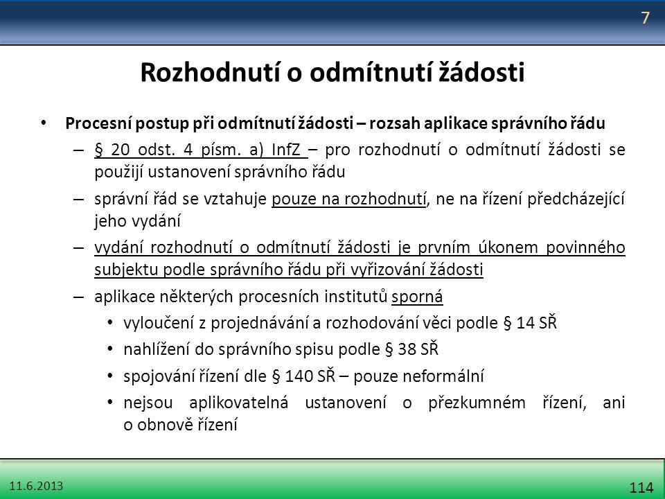 11.6.2013 114 Rozhodnutí o odmítnutí žádosti Procesní postup při odmítnutí žádosti – rozsah aplikace správního řádu – § 20 odst. 4 písm. a) InfZ – pro
