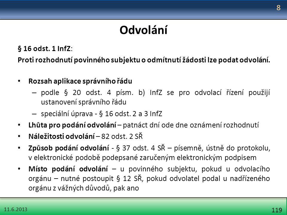 11.6.2013 119 Odvolání § 16 odst. 1 InfZ: Proti rozhodnutí povinného subjektu o odmítnutí žádosti lze podat odvolání. Rozsah aplikace správního řádu –