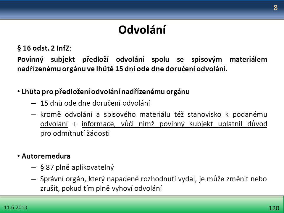 11.6.2013 120 Odvolání § 16 odst. 2 InfZ: Povinný subjekt předloží odvolání spolu se spisovým materiálem nadřízenému orgánu ve lhůtě 15 dní ode dne do