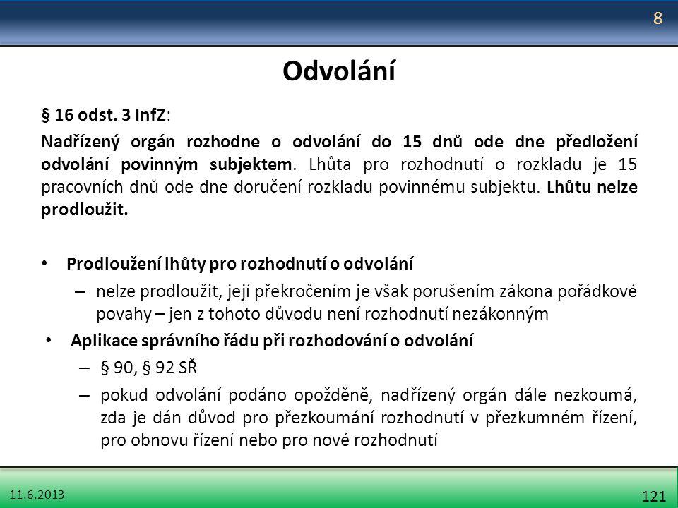 11.6.2013 121 Odvolání § 16 odst. 3 InfZ: Nadřízený orgán rozhodne o odvolání do 15 dnů ode dne předložení odvolání povinným subjektem. Lhůta pro rozh