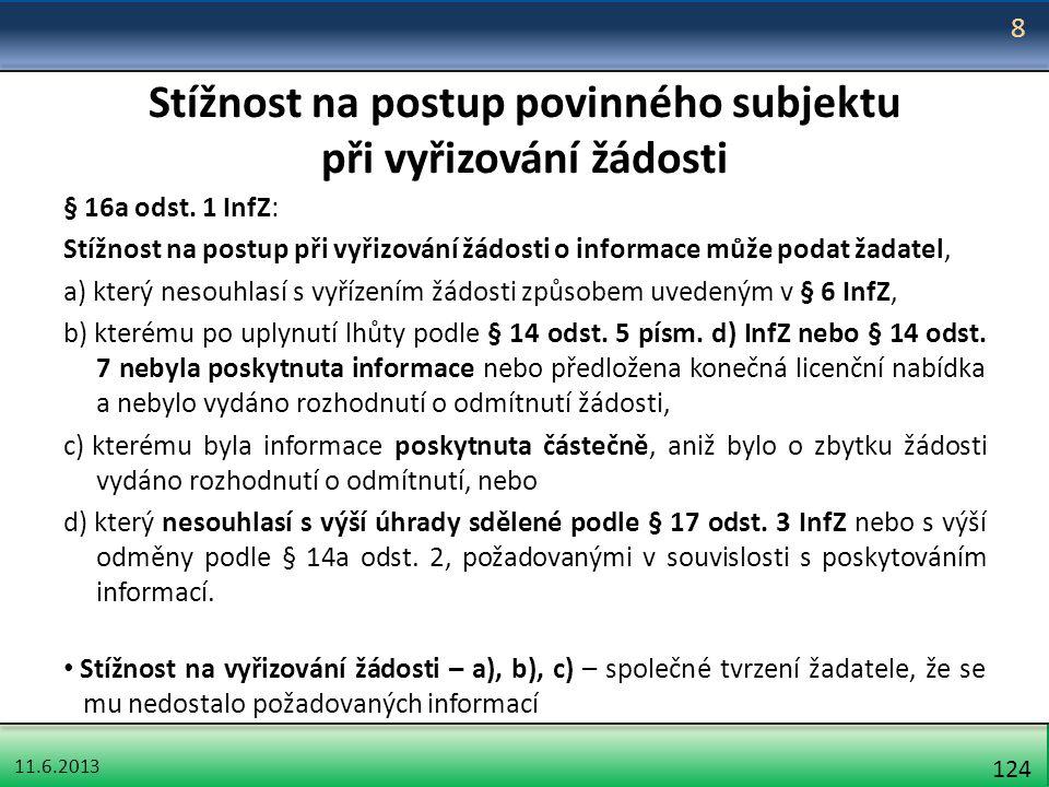 11.6.2013 124 Stížnost na postup povinného subjektu při vyřizování žádosti § 16a odst. 1 InfZ: Stížnost na postup při vyřizování žádosti o informace m