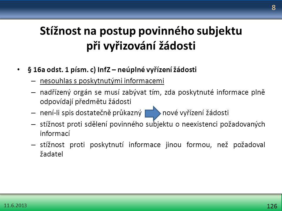 11.6.2013 126 Stížnost na postup povinného subjektu při vyřizování žádosti § 16a odst. 1 písm. c) InfZ – neúplné vyřízení žádosti – nesouhlas s poskyt