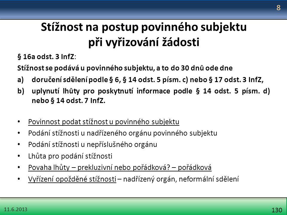 11.6.2013 130 Stížnost na postup povinného subjektu při vyřizování žádosti § 16a odst. 3 InfZ: Stížnost se podává u povinného subjektu, a to do 30 dnů