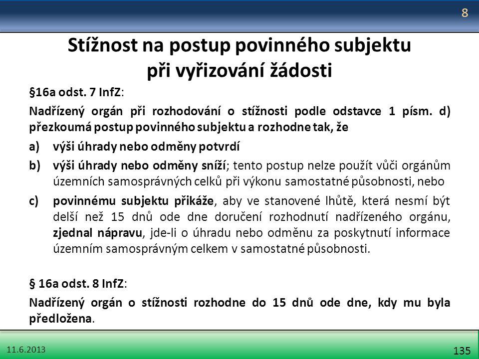 11.6.2013 135 Stížnost na postup povinného subjektu při vyřizování žádosti §16a odst. 7 InfZ: Nadřízený orgán při rozhodování o stížnosti podle odstav