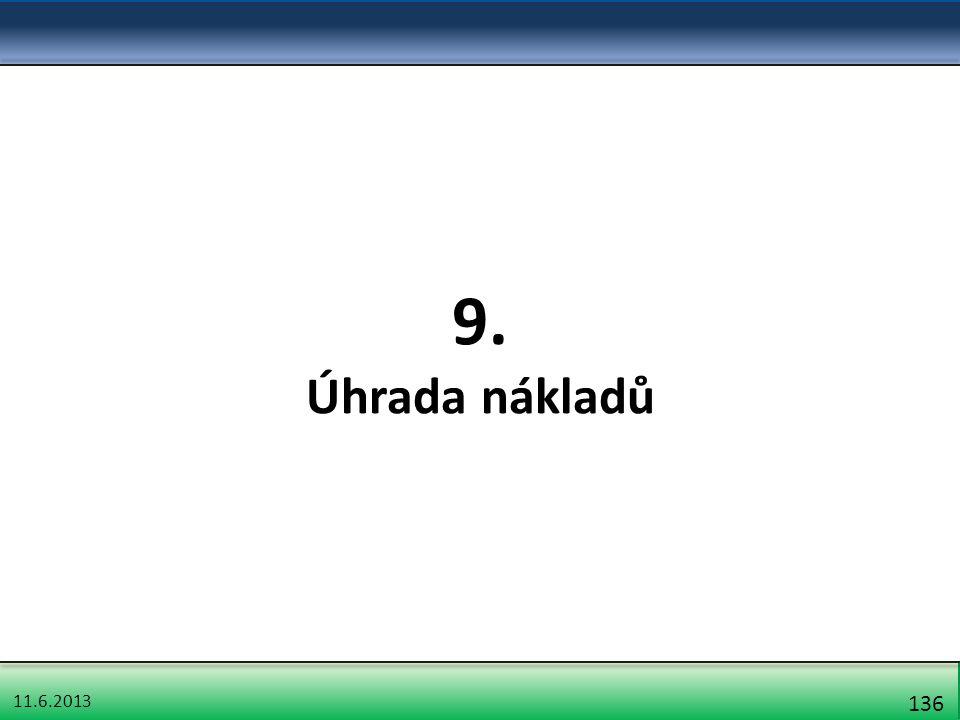 11.6.2013 136 9. Úhrada nákladů
