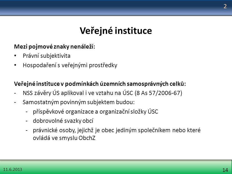 11.6.2013 14 Veřejné instituce Mezi pojmové znaky nenáleží: Právní subjektivita Hospodaření s veřejnými prostředky Veřejné instituce v podmínkách územ