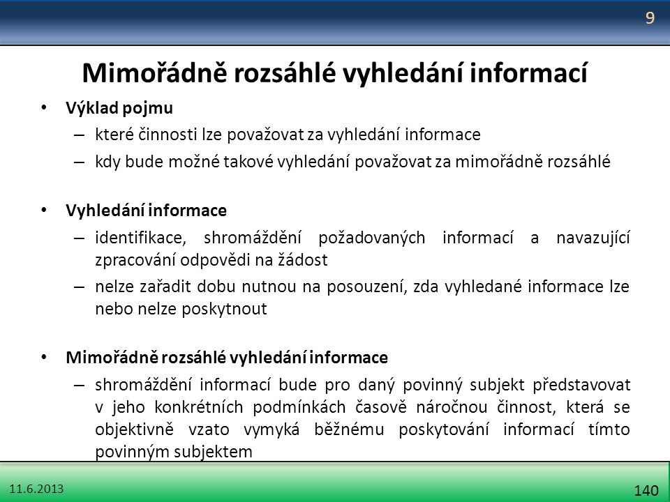 11.6.2013 140 Mimořádně rozsáhlé vyhledání informací Výklad pojmu – které činnosti lze považovat za vyhledání informace – kdy bude možné takové vyhled