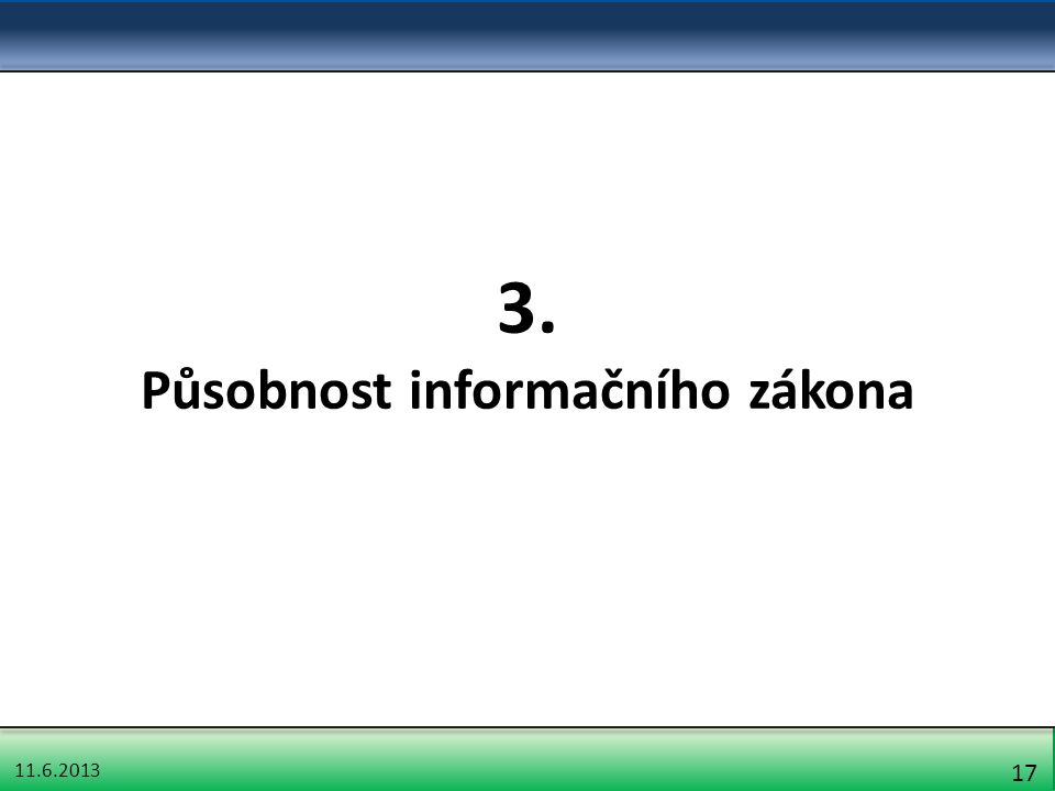 11.6.2013 17 3. Působnost informačního zákona